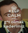 KEEP CALM AND g*t olmak kaderimiz - Personalised Poster A4 size