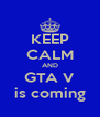 KEEP CALM AND GTA V is coming - Personalised Poster A4 size