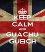 KEEP CALM AND GUACHU GUEICH - Personalised Poster A4 size