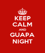KEEP CALM AND GUAPA NIGHT - Personalised Poster A4 size