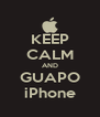 KEEP CALM AND GUAPO iPhone - Personalised Poster A4 size