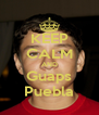 KEEP CALM AND Guaps Puebla - Personalised Poster A4 size