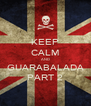 KEEP CALM AND GUARABALADA PART 2 - Personalised Poster A4 size