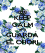 KEEP CALM AND GUARDÁ EL CHORI - Personalised Poster A4 size