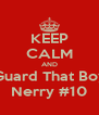 KEEP CALM AND Guard That Boy Nerry #10 - Personalised Poster A4 size