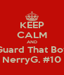 KEEP CALM AND Guard That Boy NerryG. #10 - Personalised Poster A4 size