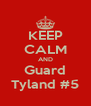 KEEP CALM AND Guard Tyland #5 - Personalised Poster A4 size