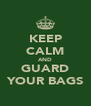 KEEP CALM AND GUARD YOUR BAGS - Personalised Poster A4 size