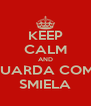 KEEP CALM AND GUARDA COME SMIELA - Personalised Poster A4 size