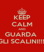 KEEP CALM AND GUARDA  GLI SCALINI!!!! - Personalised Poster A4 size