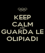 KEEP CALM AND GUARDA LE OLIPIADI - Personalised Poster A4 size