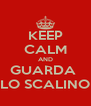 KEEP CALM AND GUARDA  LO SCALINO - Personalised Poster A4 size