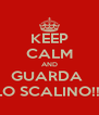 KEEP CALM AND GUARDA  LO SCALINO!!! - Personalised Poster A4 size