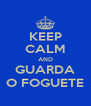 KEEP CALM AND GUARDA O FOGUETE - Personalised Poster A4 size