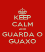 KEEP CALM AND GUARDA O GUAXO - Personalised Poster A4 size