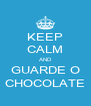 KEEP CALM AND GUARDE O CHOCOLATE - Personalised Poster A4 size