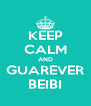 KEEP CALM AND GUAREVER BEIBI - Personalised Poster A4 size