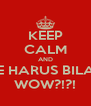 KEEP CALM AND GUE HARUS BILANG WOW?!?! - Personalised Poster A4 size