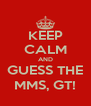 KEEP CALM AND GUESS THE MMS, GT! - Personalised Poster A4 size