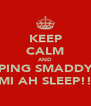 KEEP CALM AND GUH PING SMADDY ELSE MI AH SLEEP!! - Personalised Poster A4 size