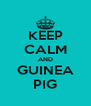 KEEP CALM AND GUINEA PIG - Personalised Poster A4 size
