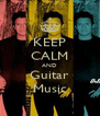 KEEP CALM AND Guitar Music - Personalised Poster A4 size