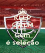 KEEP CALM AND Gum é seleção - Personalised Poster A4 size