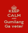 KEEP CALM AND Gumilang Ga veter - Personalised Poster A4 size