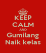 KEEP CALM AND Gumilang Naik kelas - Personalised Poster A4 size