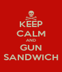 KEEP CALM AND GUN SANDWICH - Personalised Poster A4 size