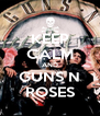 KEEP CALM AND GUNS N ROSES - Personalised Poster A4 size