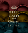 KEEP CALM AND Gupas  Latinas  - Personalised Poster A4 size