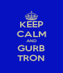 KEEP CALM AND GURB TRON - Personalised Poster A4 size