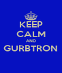 KEEP CALM AND GURBTRON  - Personalised Poster A4 size