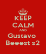 KEEP CALM AND Gustavo  Beeest s2 - Personalised Poster A4 size