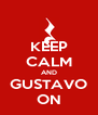 KEEP CALM AND GUSTAVO ON - Personalised Poster A4 size