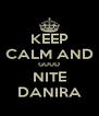 KEEP CALM AND GUUD NITE DANIRA - Personalised Poster A4 size