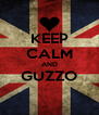 KEEP CALM AND GUZZO  - Personalised Poster A4 size