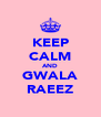 KEEP CALM AND GWALA RAEEZ - Personalised Poster A4 size