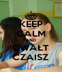 KEEP CALM AND GWAŁT CZAISZ - Personalised Poster A4 size