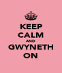 KEEP CALM AND GWYNETH ON - Personalised Poster A4 size