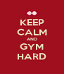 KEEP CALM AND GYM HARD - Personalised Poster A4 size