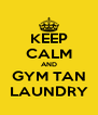 KEEP CALM AND GYM TAN LAUNDRY - Personalised Poster A4 size