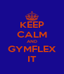 KEEP CALM AND GYMFLEX IT - Personalised Poster A4 size