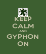 KEEP CALM AND GYPHON ON - Personalised Poster A4 size