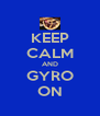 KEEP CALM AND GYRO ON - Personalised Poster A4 size