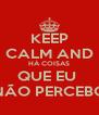 KEEP CALM AND HÁ COISAS QUE EU  NÃO PERCEBO - Personalised Poster A4 size