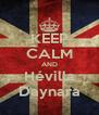 KEEP CALM AND Hévilla Daynara - Personalised Poster A4 size