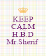 KEEP CALM AND H.B.D Mr.Sherif  - Personalised Poster A4 size