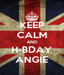 KEEP CALM AND H-BDAY ANGIE - Personalised Poster A4 size